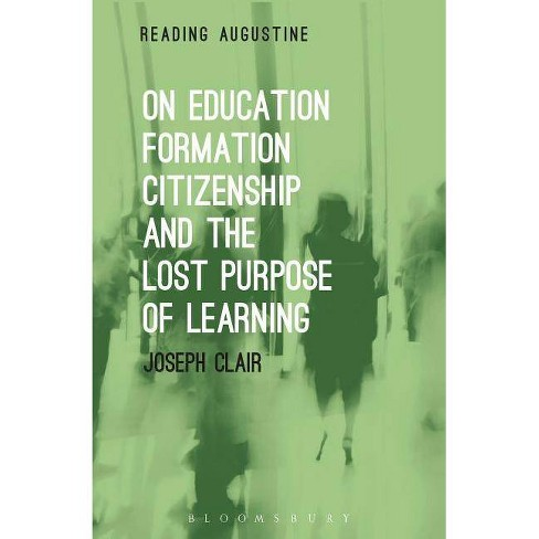 On Education, Formation, Citizenship and the Lost Purpose of Learning - (Reading Augustine) (Paperback) - image 1 of 1