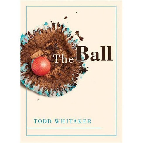 The Ball - by  Todd Whitaker (Hardcover) - image 1 of 1