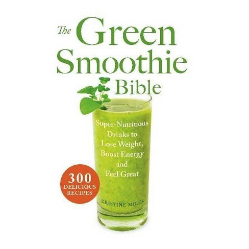 The Green Smoothie Bible - by  Kristine Miles (Paperback) - image 1 of 1