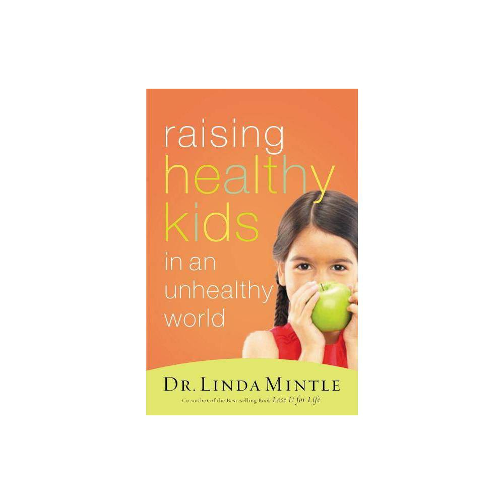 Raising Healthy Kids In An Unhealthy World By Linda Mintle Paperback