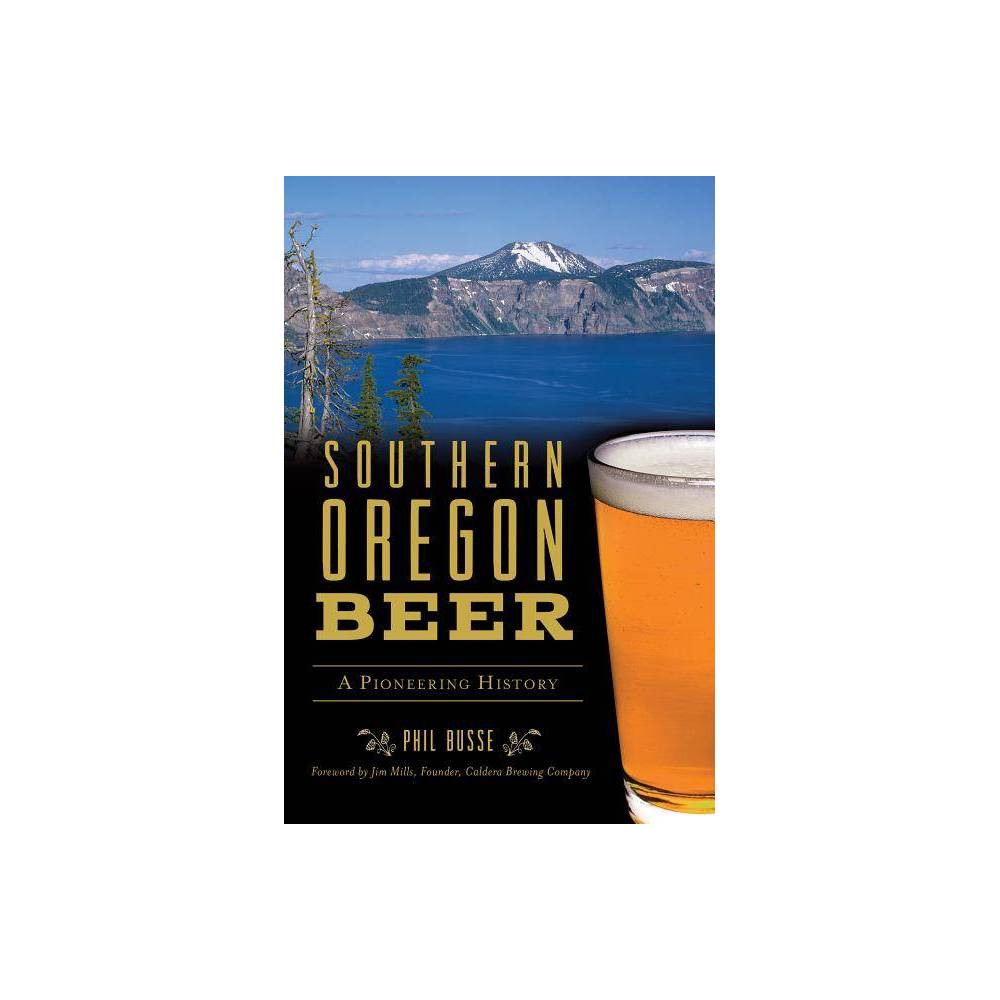 Southern Oregon Beer By Phil Busse Paperback