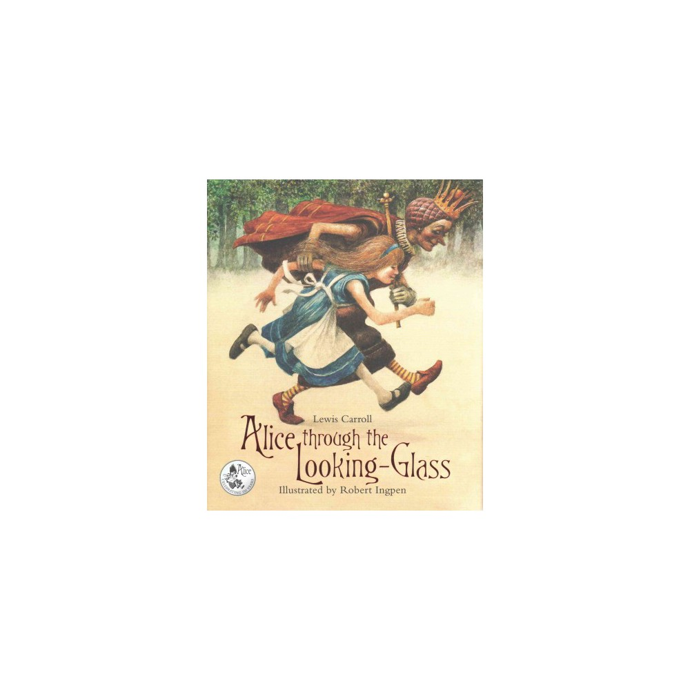 Alice Through the Looking-Glass : And What She Found There (Hardcover) (Lewis Carroll)