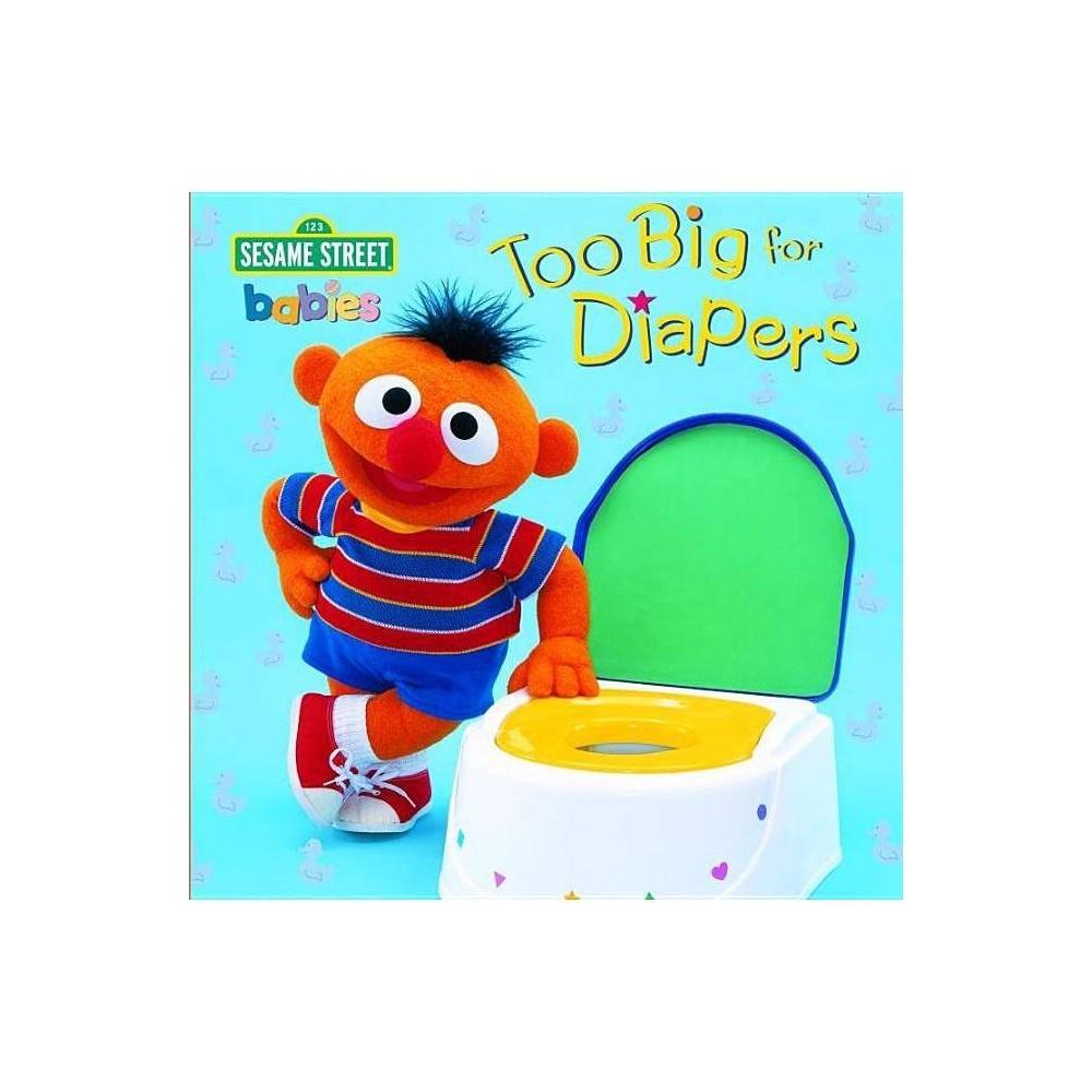 Too Big For Diapers Sesame Street Sesame Steps Board Book