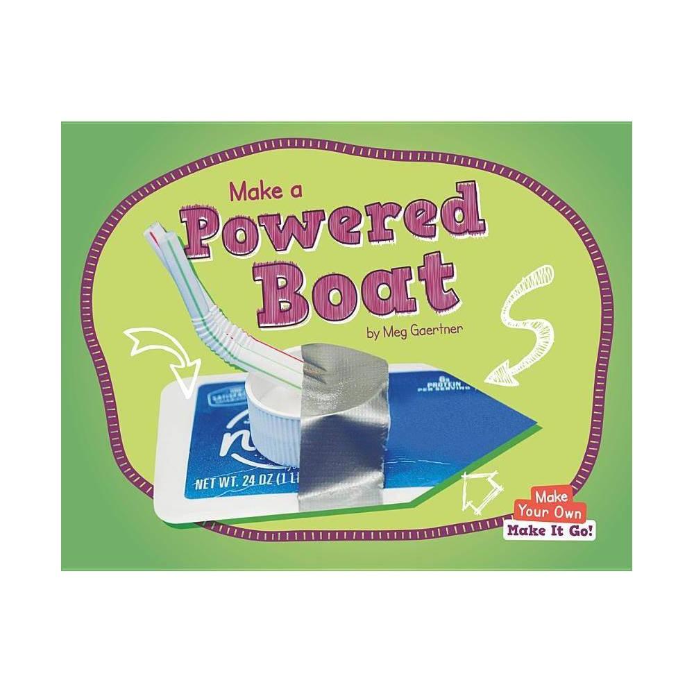 Make A Powered Boat Make Your Own Make It Go By Meg Gaertner Hardcover