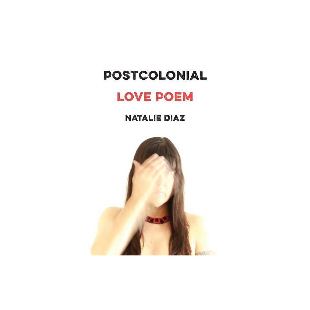Postcolonial Love Poem By Natalie Diaz Paperback