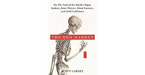 Red Market : On the Trail of the World's Organ Brokers, Bone Thieves, Blood Farmers, and Child - image 1 of 1