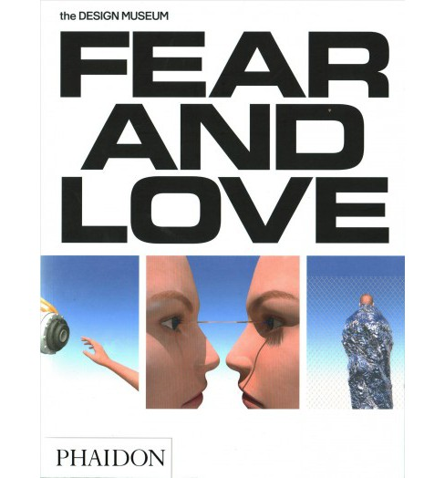 Fear and Love : Reactions to a Complex World - The Design Museum (Paperback) (Justin Mcguirk & Gonzalo - image 1 of 1