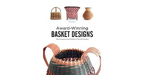 Award-Winning Basket Designs : Techniques and Patterns for All Levels (Paperback) (Pati English) - image 1 of 1