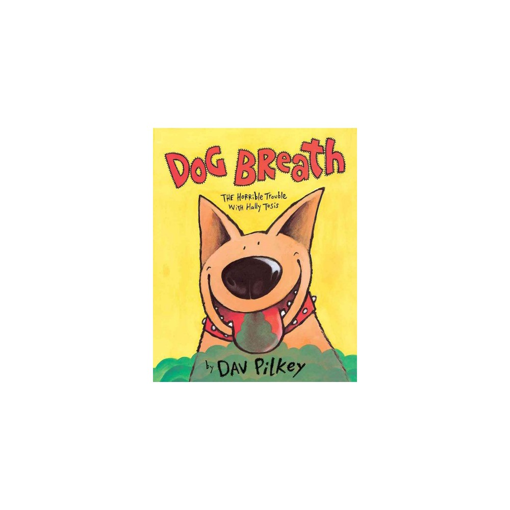 Dog Breath : The Horrible Trouble With Hally Tosis - by Dav Pilkey (School And Library)