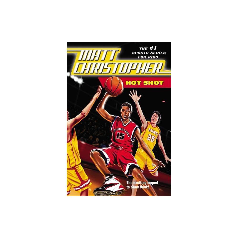 Hot Shot Matt Christopher Sports Classics By Matt Christopher Paperback