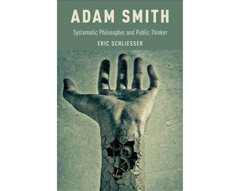 Adam Smith : Systematic Philosopher and Public Thinker -  by Eric Schliesser (Hardcover) - image 1 of 1