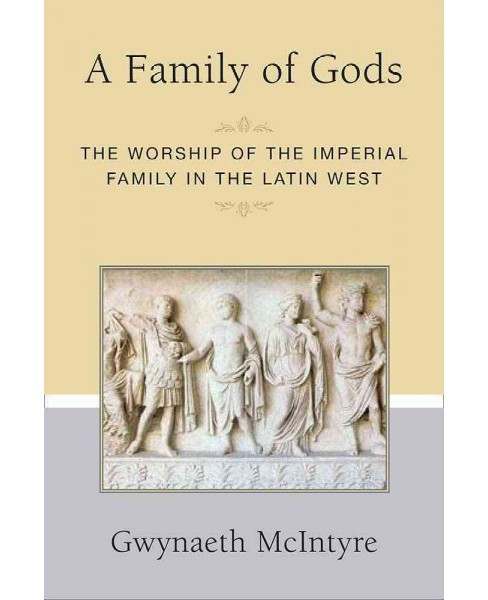 Family of Gods : The Worship of the Imperial Family in the Latin West (Hardcover) (Gwynaeth Mcintyre) - image 1 of 1