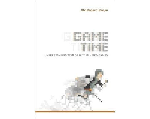 Game Time : Understanding Temporality in Video Games -  by Christopher Hanson (Paperback) - image 1 of 1