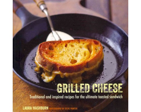 Grilled Cheese : Traditional and Inspired Recipes for the Ultimate Comfort Food (Hardcover) (Laura - image 1 of 1