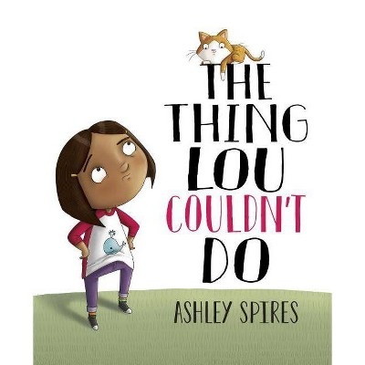 The Thing Lou Couldn't Do - by  Ashley Spires (Hardcover)