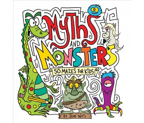 Myths and Monsters : 50 Mazes for Kids -  by Joe Wos (Paperback) - image 1 of 1