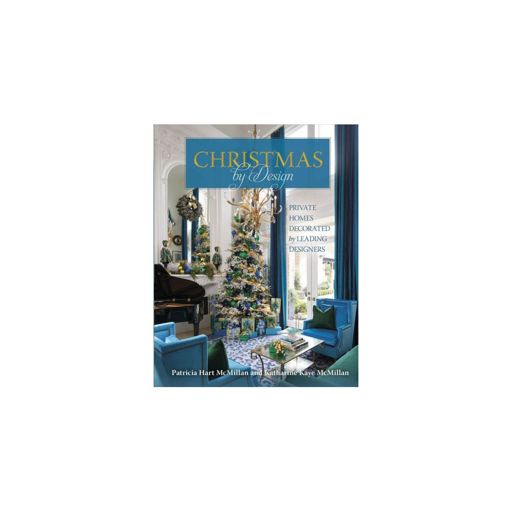 Christmas by Design : Private Homes Decorated by Leading Designers - (Hardcover)