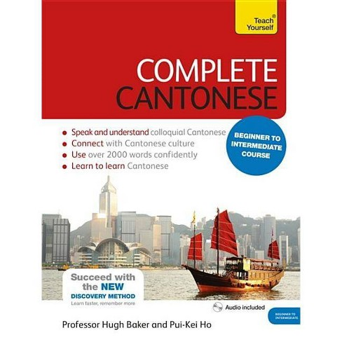 Complete Cantonese Beginner to Intermediate Course - by Ho Pui-Kei  (Paperback)