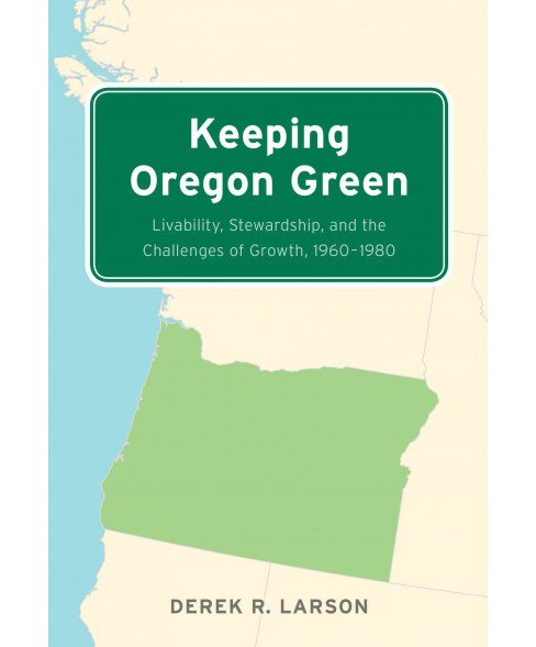 Keeping Oregon Green : Livability, Stewardship, and the Challenges of Growth 1960-1980 (Paperback) - image 1 of 1