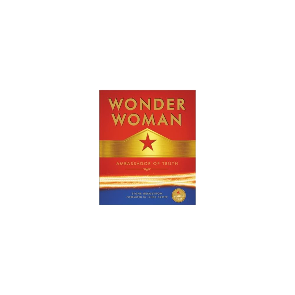 Wonder Woman : Ambassador of Truth: Includes Wearable Paper Tiara - by Signe Bergstrom (Hardcover)