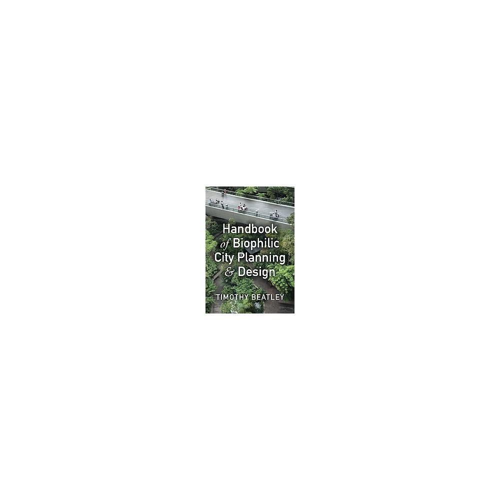 Handbook of Biophilic City Planning and Design (Hardcover) (Timothy Beatley)