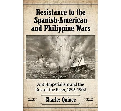 Resistance to the Spanish-American and Philippine Wars : Anti-Imperialism and the Role of the Press, - image 1 of 1