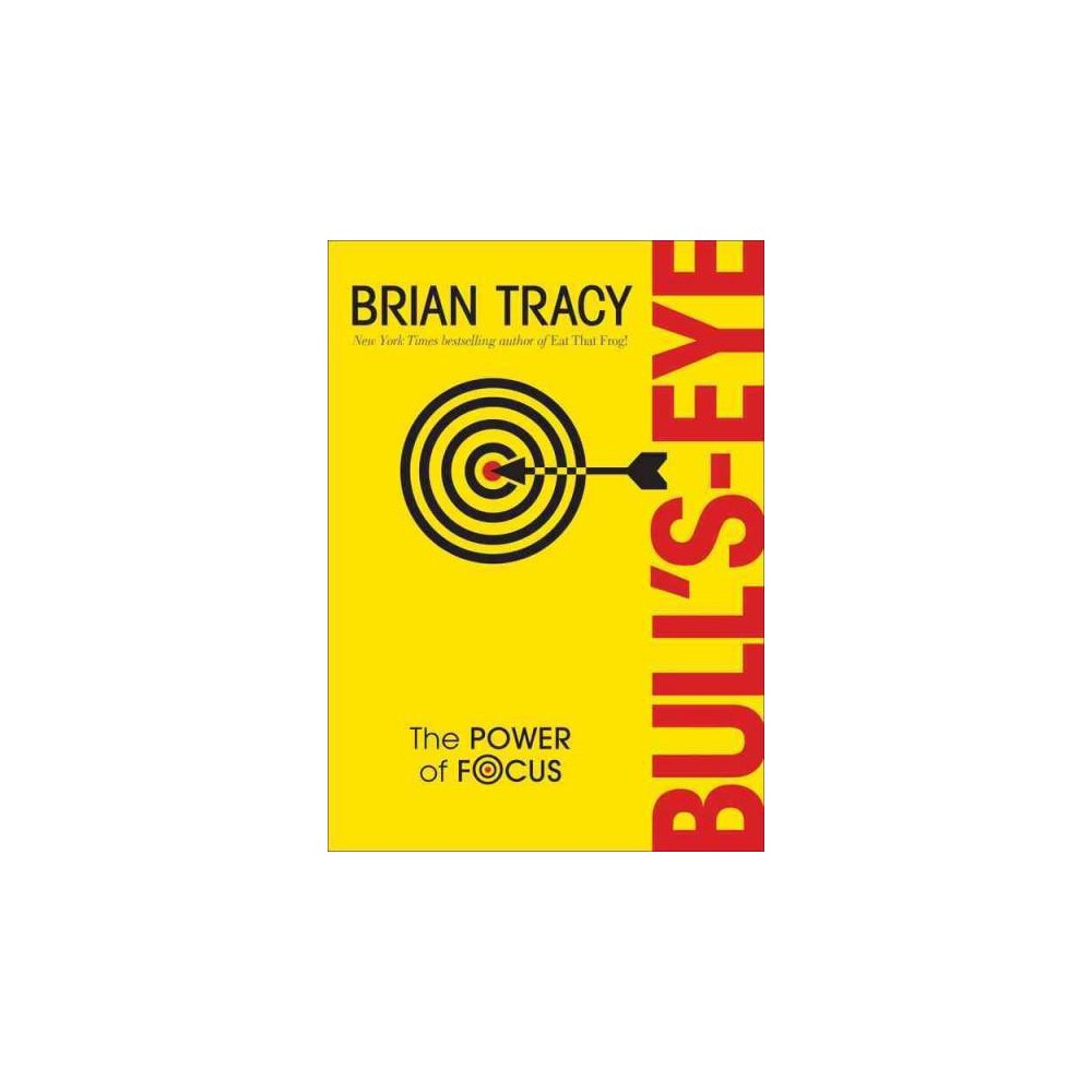 Bull's Eye : The Power of Focus (Hardcover) (Brian Tracy)