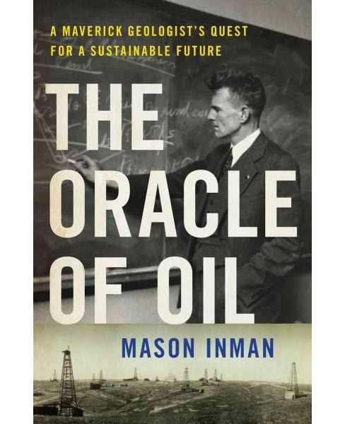 Oracle of Oil : A Maverick Geologist's Quest for a Sustainable Future (Hardcover) (Mason Inman) - image 1 of 1