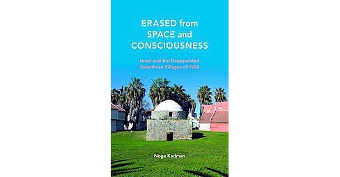 Erased from Space and Consciousness : Israel and the Depopulated Palestinian Villages of 1948 - image 1 of 1