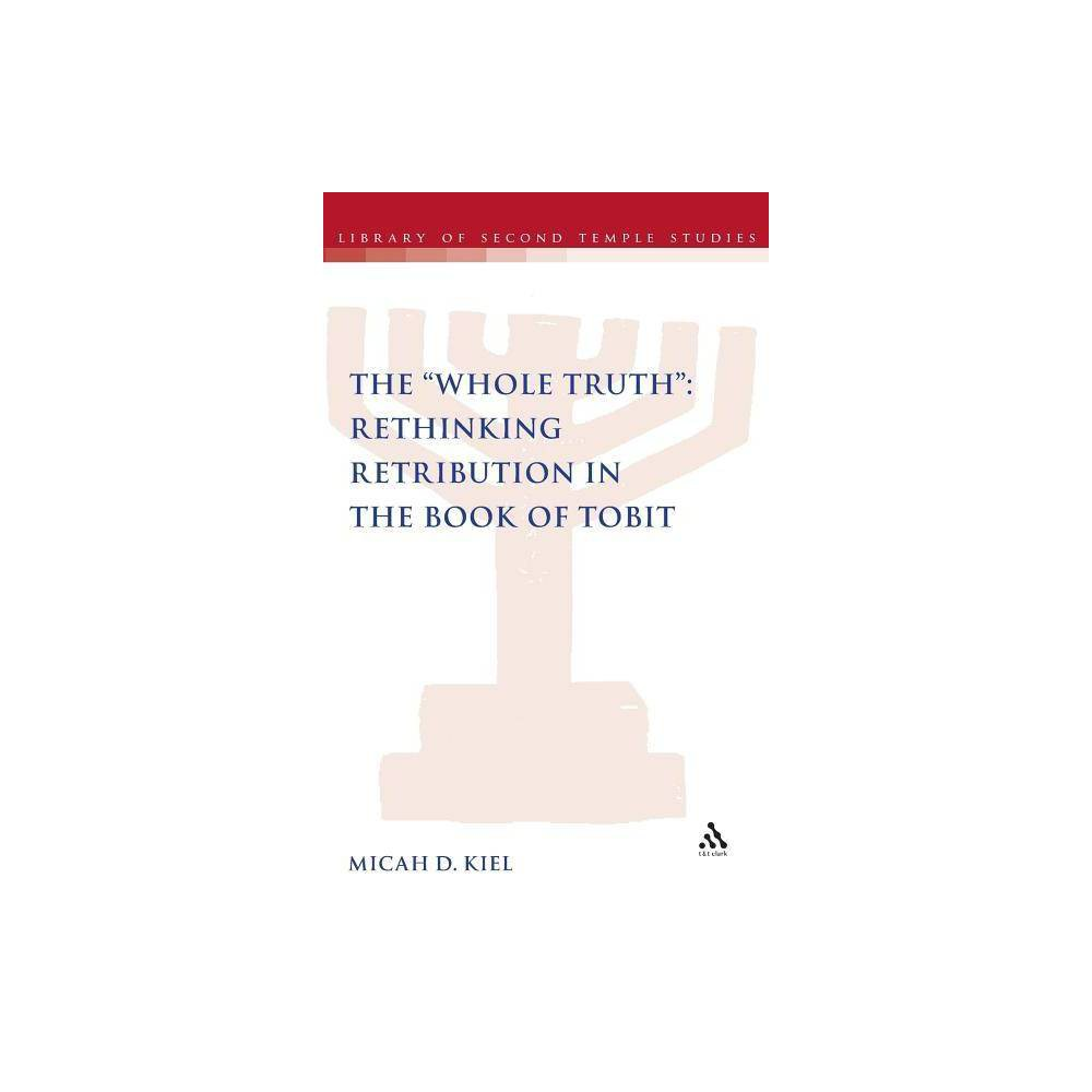The Whole Truth - (Library of Second Temple Studies) by Micah D Kiel (Hardcover)