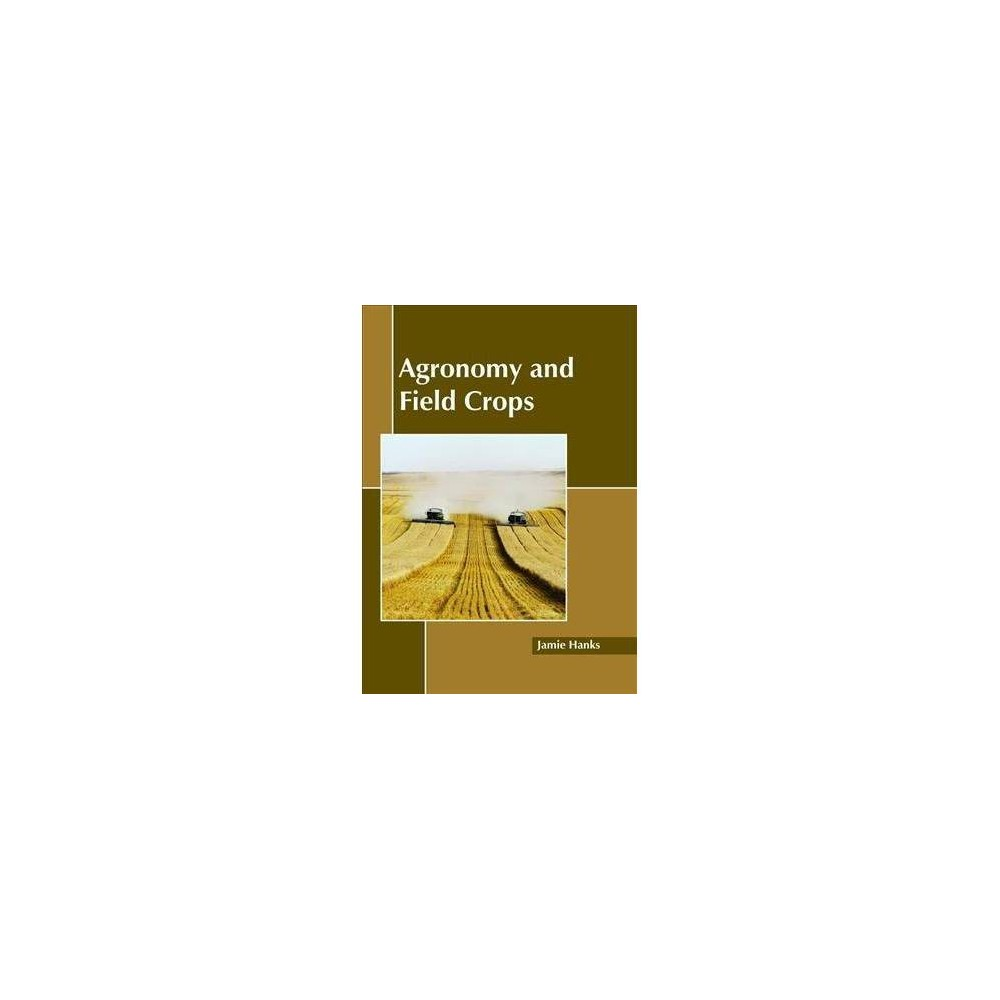 Agronomy and Field Crops - (Hardcover)