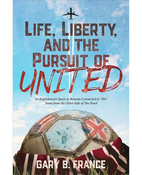 Life, Liberty, and the Pursuit of United -  by Gary B. France (Paperback) - image 1 of 1