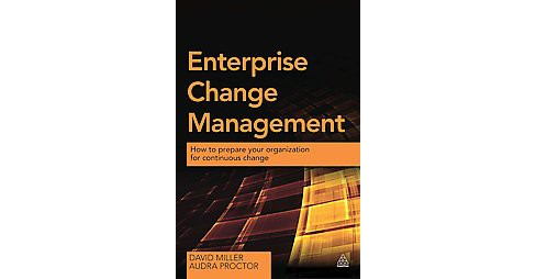 Enterprise Change Management : How to prepare your organization for continuous change (Paperback) (David - image 1 of 1