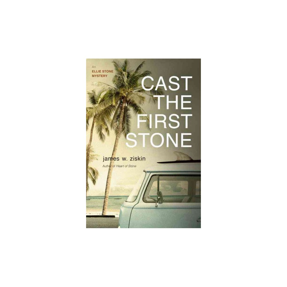 Cast the First Stone - (Ellie Stone Mysteries) by James W. Ziskin (Paperback)