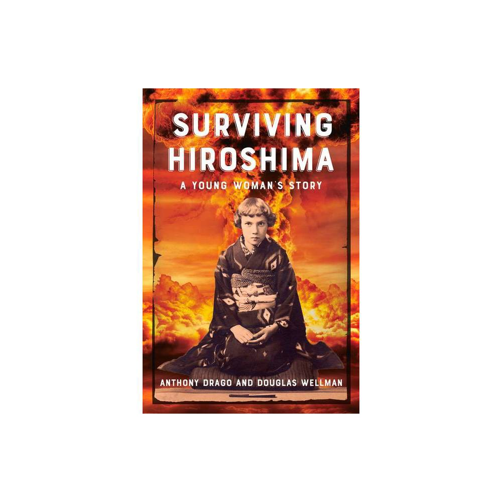 Surviving Hiroshima By Anthony Drago Douglas Wellman Paperback