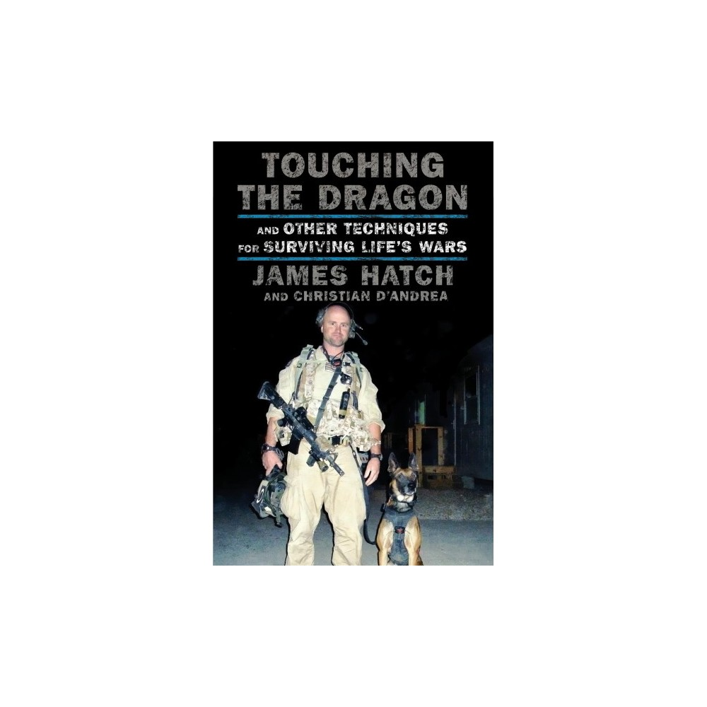 Touching the Dragon : And Other Techniques for Surviving Life's Wars - (Hardcover)