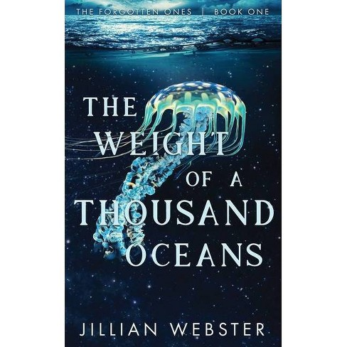 The Weight of a Thousand Oceans - (The Forgotten Ones) 2nd Edition by  Jillian Webster (Paperback) - image 1 of 1