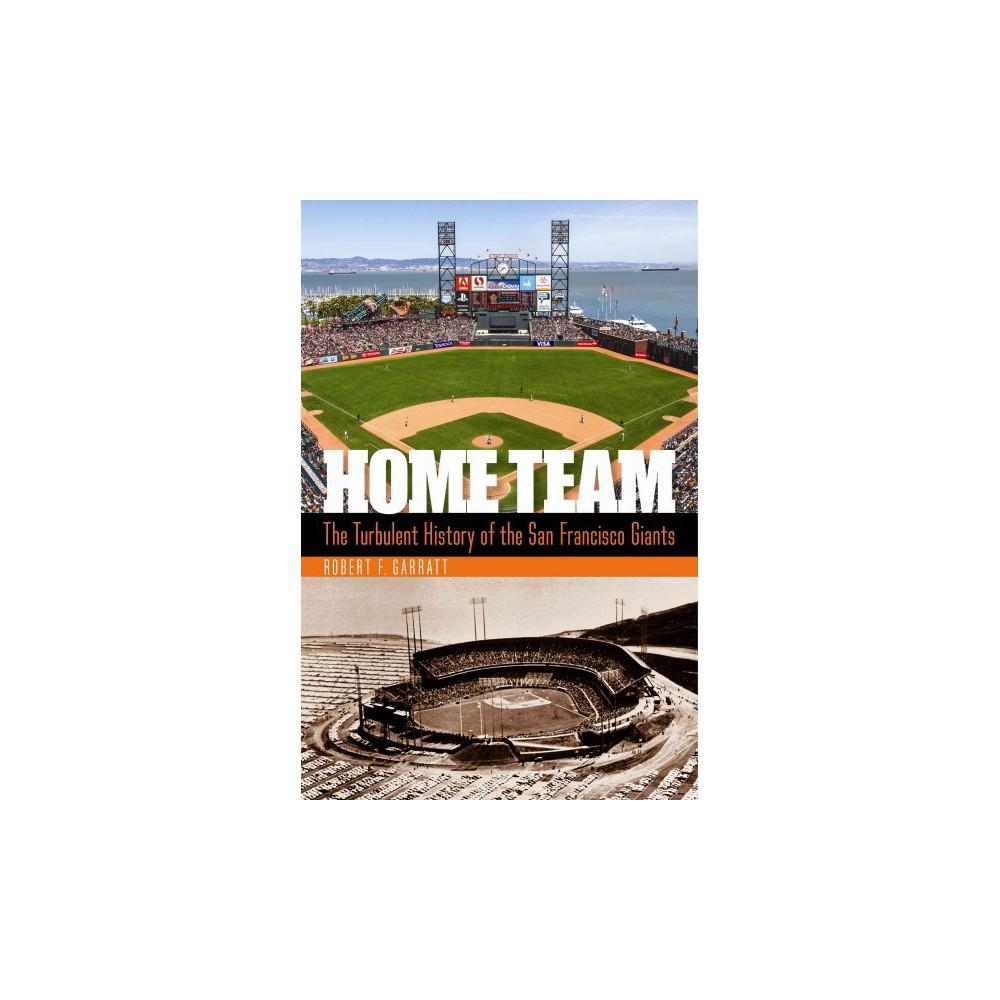 Home Team : The Turbulent History of the San Francisco Giants (Hardcover) (Robert F. Garratt)