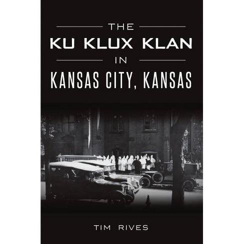 The Ku Klux Klan in Kansas City, Kansas - by  Tim Rives (Paperback) - image 1 of 1