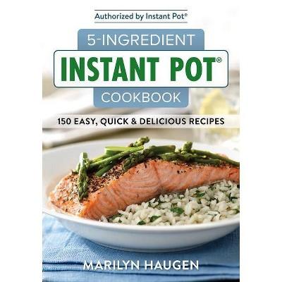 5-Ingredient Instant Pot Cookbook - by Marilyn Haugen (Paperback)