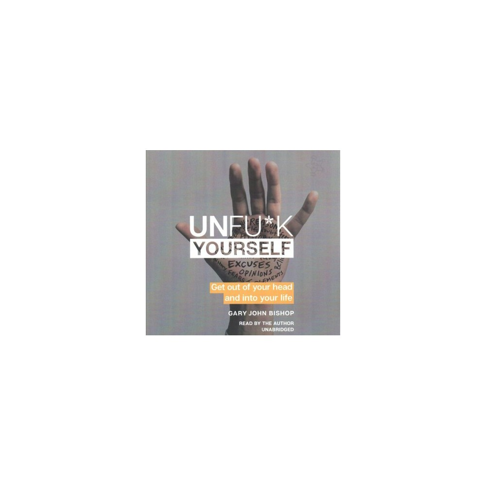 Unfu*k Yourself : Get Out of Your Head and into Your Life (Unabridged) (CD/Spoken Word) (Gary John