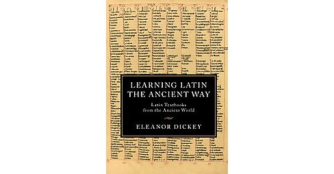 Learning Latin the Ancient Way : Latin Textbooks from the Ancient World (Bilingual) (Paperback) (Eleanor - image 1 of 1