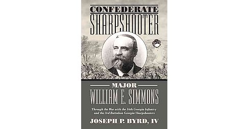 Confederate Sharpshooter Major William E. Simmons : Through the War With the 16th Georgia Infantry and - image 1 of 1