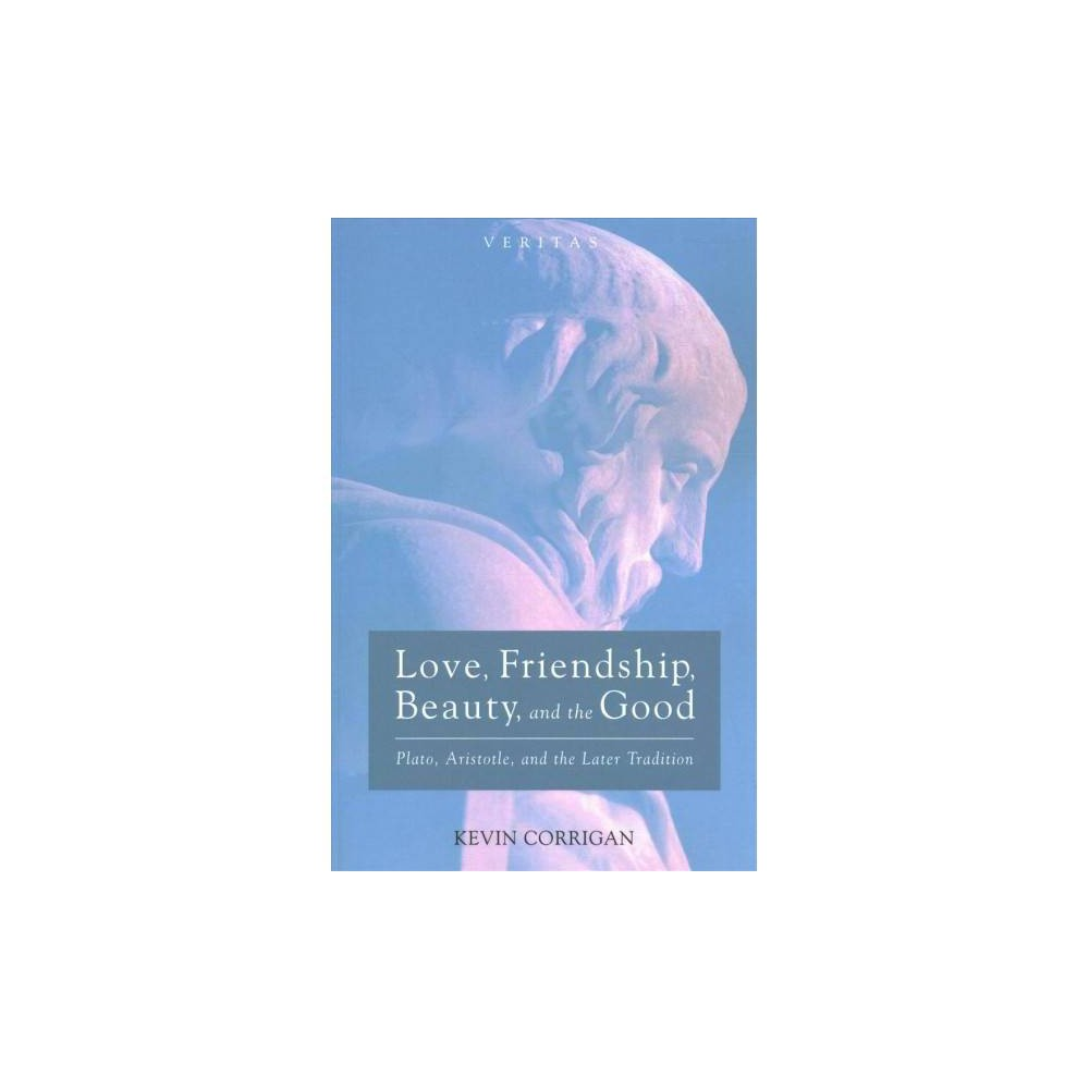 Love, Friendship, Beauty, and the Good : Plato, Aristotle, and the Later Tradition - (Paperback)