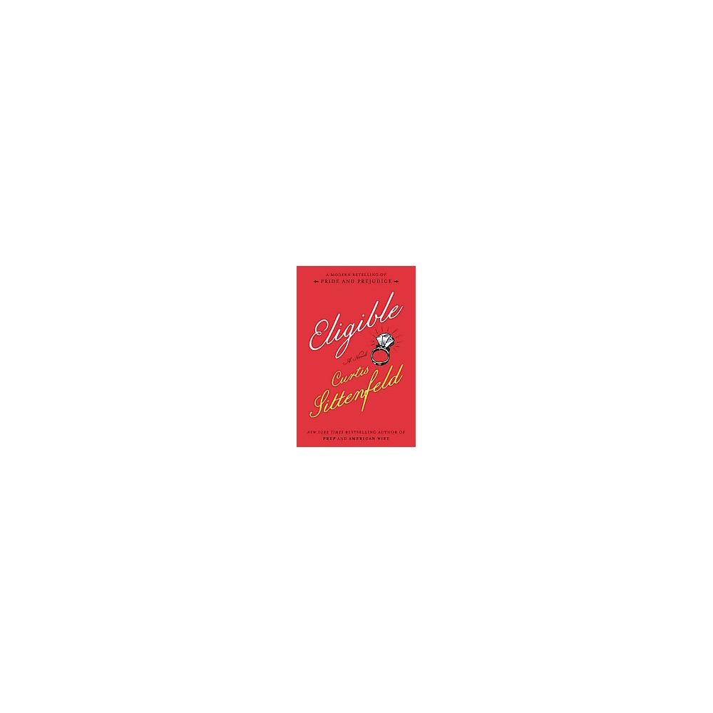 Eligible : A Modern Retelling of Pride and Prejudice (Unabridged) (CD/Spoken Word) (Curtis Sittenfeld)
