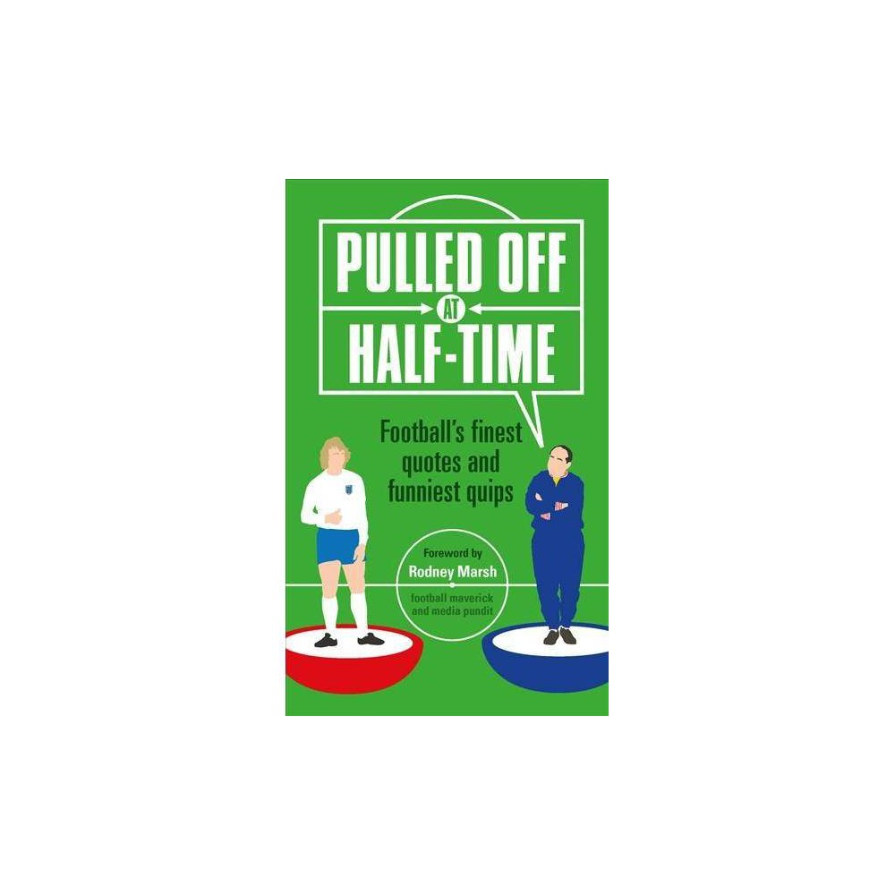 Pulled Off at Half Time : Football's Finest Quotes and Funniest Quips - by Stuart Reeves (Hardcover)