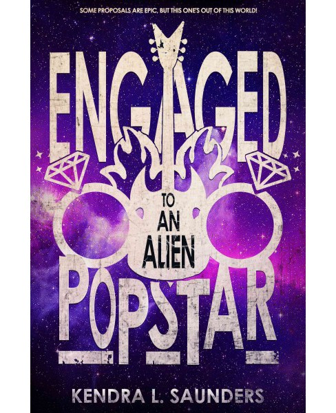 Engaged to an Alien Pop Star (Paperback) (Kendra L. Saunders) - image 1 of 1