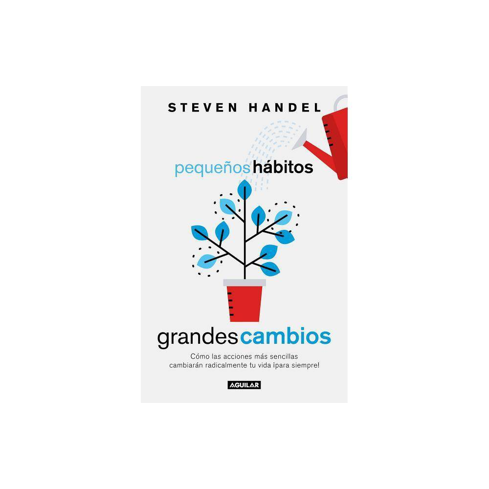 Peque Os H Bitos Grandes Cambios Small Habits Big Changes How The Tiniest Steps Lead To A Happier Healthier You By Steven Handel Paperback