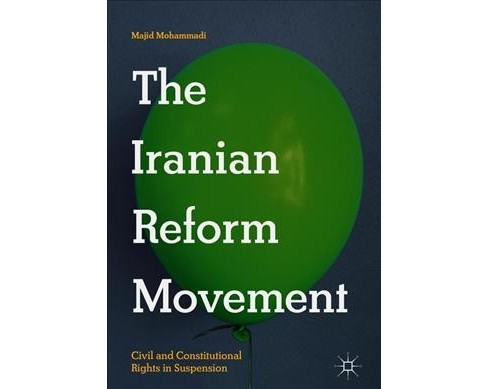 Iranian Reform Movement : Civil and Constitutional Rights in Suspension - by Majid Mohammadi (Hardcover) - image 1 of 1