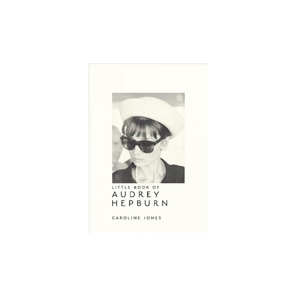 Little Book of Audrey Hepburn - by Caroline Jones (Hardcover)